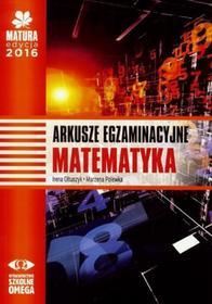 Irena Ołtuszyk, Marzena Polewka Matura 2016 Matematyka Arkusze egz. OMEGA