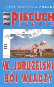 Piecuch Henryk W. Jaruzelski Ból władzy / wysyłka w 24h