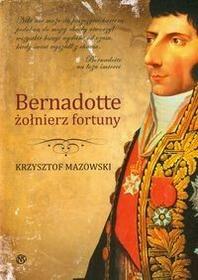 Bernadotte - żołnierz fortuny - Krzysztof Mazowski