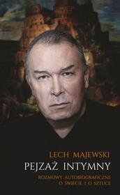 PEJZAŻ INTYMNY ROZMOWY AUTOBIOGRAFICZNE O ŚWIECIE I O SZTUCE Lech Majewski