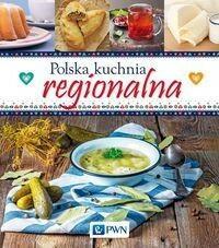 Polska kuchnia regionalna, Sto przepisów zainspirowanych tradycją kulinarną - Dom Wydawniczy PWN