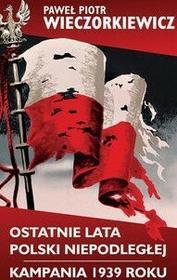 LTW Ostatnie lata Polski Niepodległej Kampania 1939 roku - Paweł Wieczorkiewicz