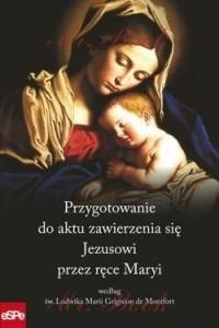 eSPe Przygotowanie do aktu zawierzenia się Jezusowi przez ręce Maryi według św. Ludwika Marii Grignion de Montfort - eSPe