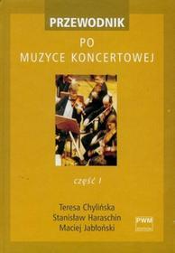 Chylińska Teresa, Haraschin Stanisław, Jabłoński Maciej Przewodnik po muzyce koncertowej cz.1