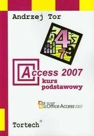Access 2007 Kurs podstawowy - Andrzej Tor