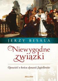 Bellona Niewygodne związki. Opowieść o końcu dynastii Jagiellonów - Jerzy Besala