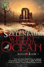 Burda książki Wielki Północny Ocean Księga 4 Los - Katarzyna Szelenbaum