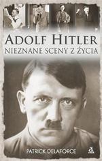 Patrick Delaforce Adolf Hitler. Nieznane sceny z życia