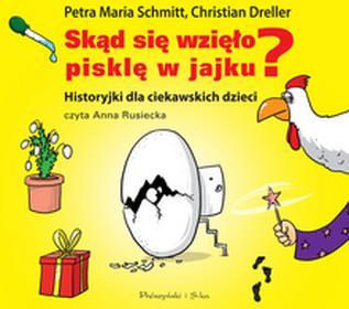 Biblioteka Akustyczna Skąd się wzięło pisklę w jajku. Historyjki dla ciekawskich dzieci (audiobook CD) - Petra Maria Schmitt, Christian Dreller