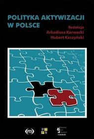Polityka aktywizacji w Polsce Nowy paradygmat zmiany społecznej czy działania pozorne? Arkadiusz Karwacki Hubert Kaszyński PDF)
