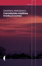 Czarne Czarnobylska modlitwa Kronika przyszłości - Swietłana Aleksijewicz
