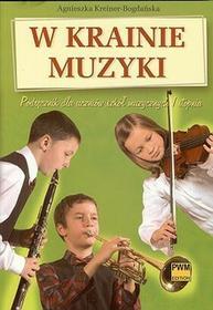 W krainie muzyki Podręcznik dla uczniów szkół muzycznych 1 stopnia. Klasa 4-6 Szkoła podstawowa Muzyka - Agnieszka Kreiner-Bogdanska