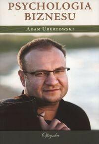 Psychologia biznesu - podręcznik dla każdego praktyka - Adam Ubertowski