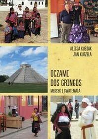 Oczami dos gringos Meksyk, Gwatemala i Belize - Kubiak Alicja, Kurzela Jan
