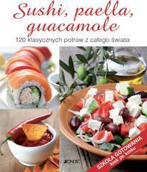 Jedność praca zbiorowa Sushi, paella, guacamole. 120 klasycznych potraw z całego świata