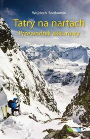 Tatry na nartach Przewodnik skiturowy - Wojciech Szatkowski