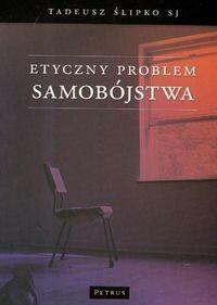 Petrus Tadeusz Ślipko Etyczny problem samobójstwa