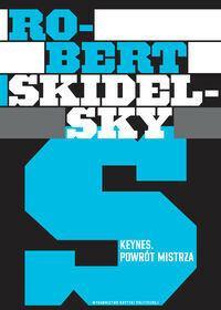 Wydawnictwo Krytyki Politycznej Keynes. Powrót mistrza - Robert Skidelsky