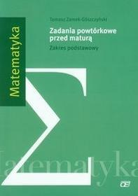 Matematyka Zadania powtórkowe przed maturą Zakres podstawowy - Tomasz Zamek-Gliszczyński