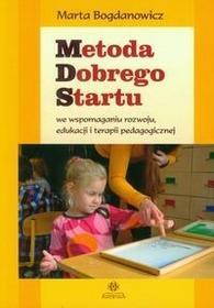 Metoda Dobrego Startu we wspomaganiu rozwoju, edukacji i terapii pedagogicznej - Marta Bogdanowicz