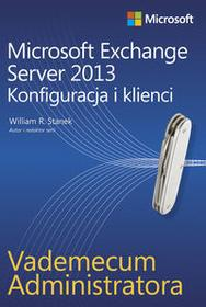 Vademecum administratora Microsoft Exchange Server 2013 - Konfiguracja i klienci - WILLIAM STANEK