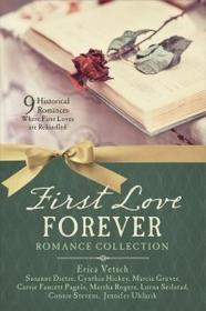 Barbour Pub Inc First Love Forever Romance Collection: 9 Historical Romances Where First Loves Are Rekindled