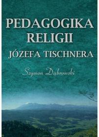 Dąbrowski Szymon Pedagogika religii Józefa Tischnera - mamy na stanie, wyślemy natychmiast