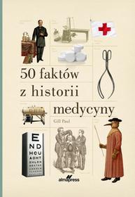 Gill Paul 50 faktów z historii medycyny - mamy na stanie, wyślemy natychmiast