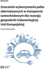 Motowidlak Urszula Znaczenie wykorzystania paliw alternatywnych w transporcie samochodowym dla rozwoju gospodarki nisko