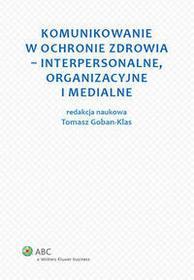Wolters Kluwer Komunikowanie w ochronie zdrowia - interpersonalne, organizacyjne i medialne - Wolters Kluwer
