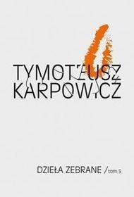 Biuro Literackie Dzieła zebrane Tom 5 - TYMOTEUSZ KARPOWICZ