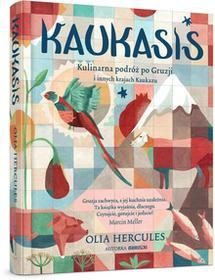 Kaukasis. Kulinarna podróż po Gruzji i innych krajach Kaukazu