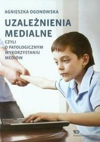 Wydawnictwo Edukacyjne Uzależnienia medialne czyli o patologicznym wykorzystaniu mediów - Agnieszka Ogonowska