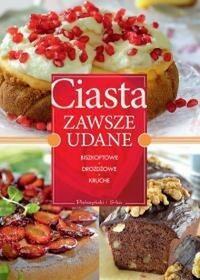 Prószyński praca zbiorowa Ciasta zawsze udane. Biszkoptowe, drożdżowe, kruche