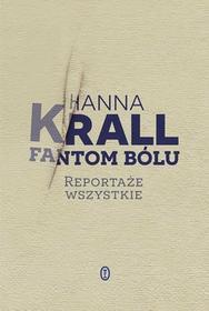 Wydawnictwo Literackie Fantom bólu. Reportaże wszystkie - Hanna Krall