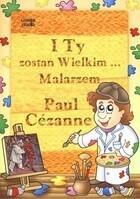 I Ty zostań Wielkim Malarzem Paul Cezanne PRACA ZBIOROWA