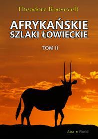 Atra World Afrykańskie szlaki łowieckie. Tom 2 Theodore Roosevelt