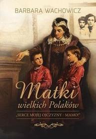 Muza Matki wielkich Polaków - Barbara Wachowicz