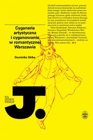 Ossolineum Cyganeria artystyczna i cyganowanie w romantycznej Warszawie - Dominika Skiba