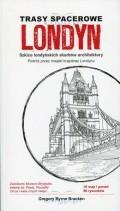 Bracken Gregory Byrne Trasy spacerowe Londyn: Szkice londyńskich skarbów architektury. Podróż przez miejski krajobraz Londynu
