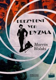 Zysk i S-ka Prezydent von Dyzma - Marcin Wolski