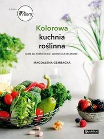 Publicat Kolorowa kuchnia roślinna. Uczta dla podniebienia i zdrowie dla organizmu - MAGDALENA GEMBACKA