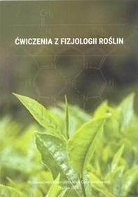 UMCS Wydawnictwo Uniwersytetu Marii Curie-Skłodows Ćwiczenia z fizjologii roślin - UMCS