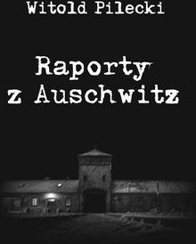 Witold Pilecki Raporty z Auschwitz