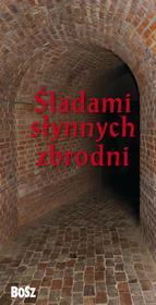 Bosz Kazimierz Kunicki, Tomasz Ławecki, Liliana Olchowik-Adamowska Śladami słynnych zbrodni