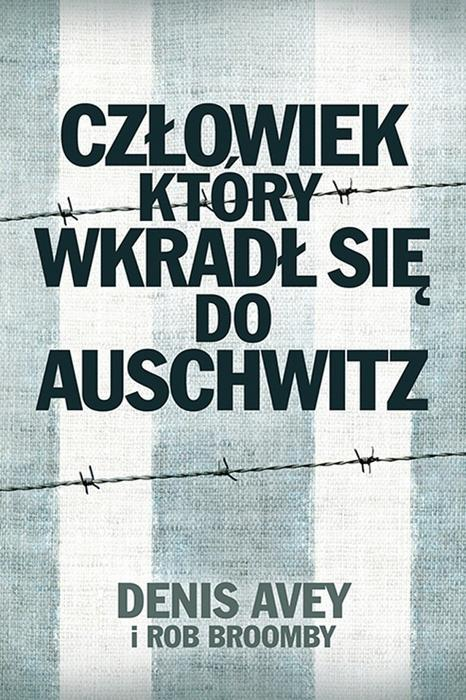 Denis Avey; Rob Broomby Człowiek który wkradł się do Auschwitz e-book)