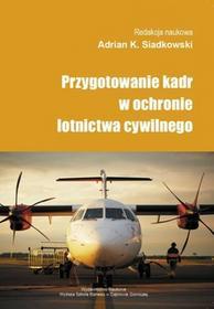 Siadkowski Adrian Karol Przygotowanie kadr w ochronie lotnictwa cywilnego - mamy na stanie, wyślemy natychmiast