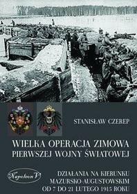 Napoleon V Stanisław Czerep Wielka operacja zimowa pierwszej wojny światowej