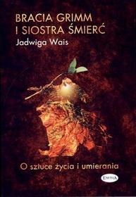 Eneteia Bracia Grimm i Siostra Śmierć - Jadwiga Wais