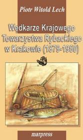 MARPRESS Wędkarze Krajowego Towarzystwa Rybackiego w Krakowie (1879-1950) Piotr Witold Lech